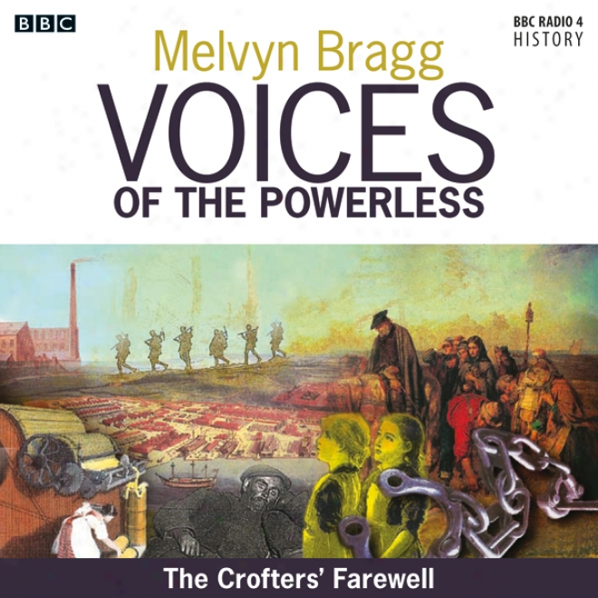 Voices Of The Powerless: The Crofters' Farewell: Northern Scotland, The Westerly Isles And The Highland Clewrances (unabridgec)