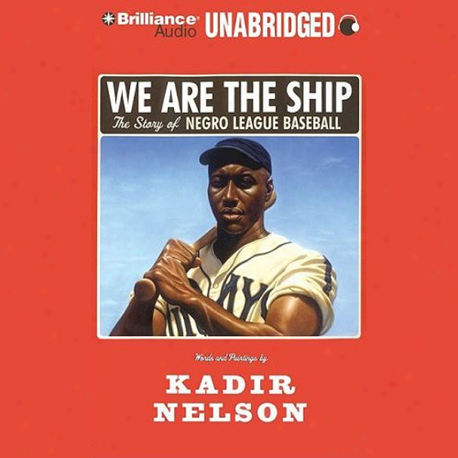 We Are hTe Ship: The Story Of Negro League Baseball (unabridged)