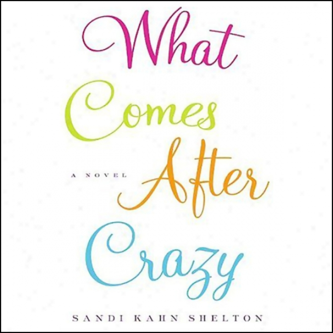 What Comse After Crazy (unabridged)
