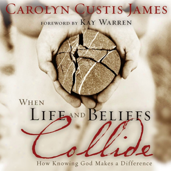 When Life And Beliefs Collide: In what state Knowing God Maked A Difference (unabridged)