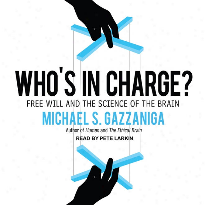 Who's In Charge?: Free Will And The Science Of The Brain (unabridged)