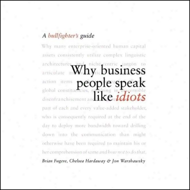 Why Business People Speak Like Idiots: A Bullfighter's Guide (unabridged)