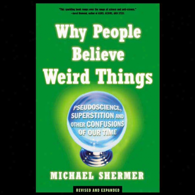 Why People Believe Weird Things