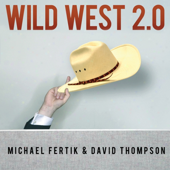 Wild West 2.0: How To Protect And Restore Your Online Reputation On The Untamec Spcoal Frontier (unabridged)