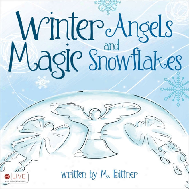 Winter Angels And Magic Snowflakes (unabridged)