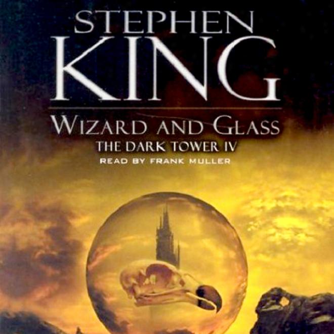 Wizard And Glass: Thw Dark Tower Iv (unabridged)