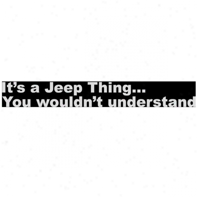 """""""""""""""it's A Jeep Thing.... You Wouldn't Understabd"""""""" - (large Window Decal)"""""""