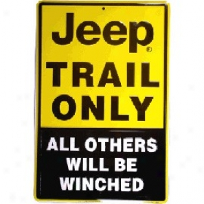 """""""""""""""jeep Trail Only, All Others Will Be Winched"""""""" Sign"""""""