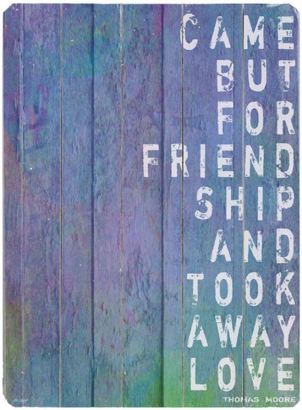 """""""came But For Friendship W ooden Sign - 20""""""""hx14""""""""w, Blue"""""""