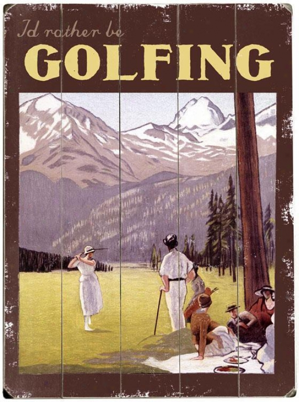 """""""i'd Rather Be Golfing Wooden Sign - 20""""""""hx14""""""""w, White"""""""