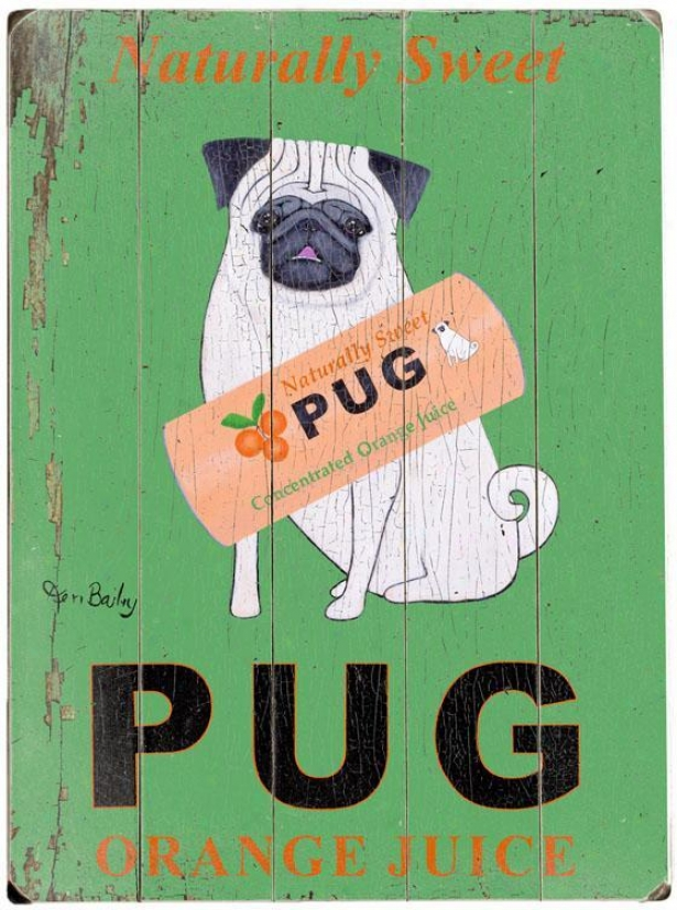 """naturally Sweet Pug Orange Juice Wooden Sign - 20""""hx14""""w, Green"""