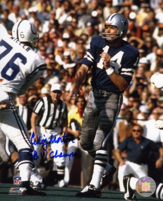 Craig Morton Autographed Photograph  Details: Dallas Cowboys, Sb Vi Champs Inscription, 8x10